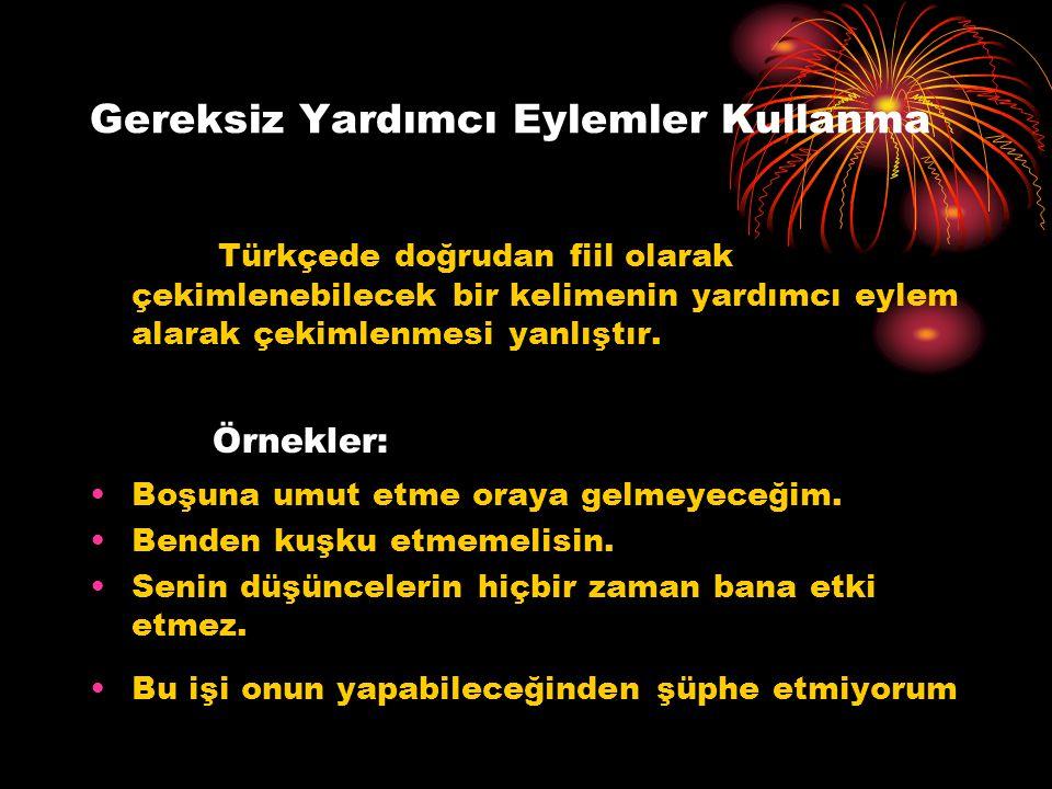 Gereksiz Yardımcı Eylemler Kullanma Türkçede doğrudan fiil olarak çekimlenebilecek bir kelimenin yardımcı eylem alarak çekimlenmesi yanlıştır. Örnekle