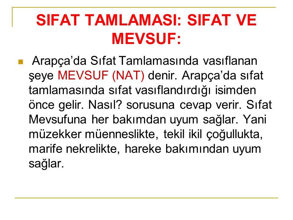 SIFAT TAMLAMASI: SIFAT VE MEVSUF: Arapça'da Sıfat Tamlamasında vasıflanan şeye MEVSUF (NAT) denir. Arapça'da sıfat tamlamasında sıfat vasıflandırdığı