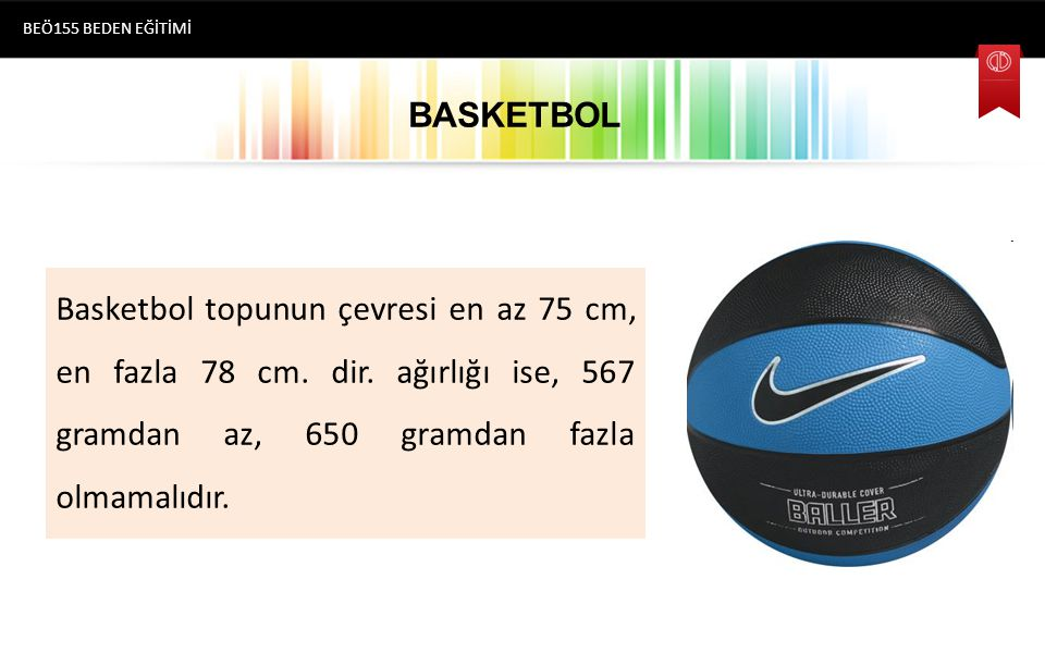 BEÖ155 BEDEN EĞİTİMİ Basketbol topunun çevresi en az 75 cm, en fazla 78 cm.