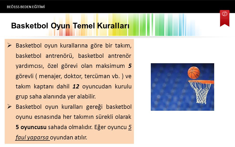 Basketbol Oyun Temel Kuralları  Basketbol oyun kurallarına göre bir takım, basketbol antrenörü, basketbol antrenör yardımcısı, özel görevi olan maksimum 5 görevli ( menajer, doktor, tercüman vb.