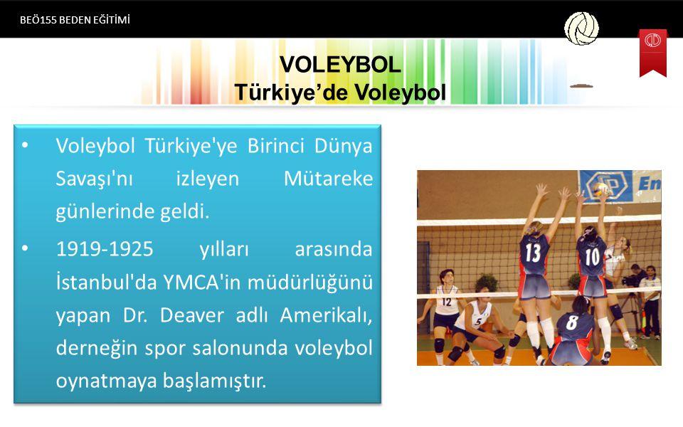 VOLEYBOL Türkiye'de Voleybol BEÖ155 BEDEN EĞİTİMİ Beden eğitimi öğretmeni olan ünlü spor adamı Selim Sırrı TARCAN beden eğitimi derslerinde kullanmıştır.