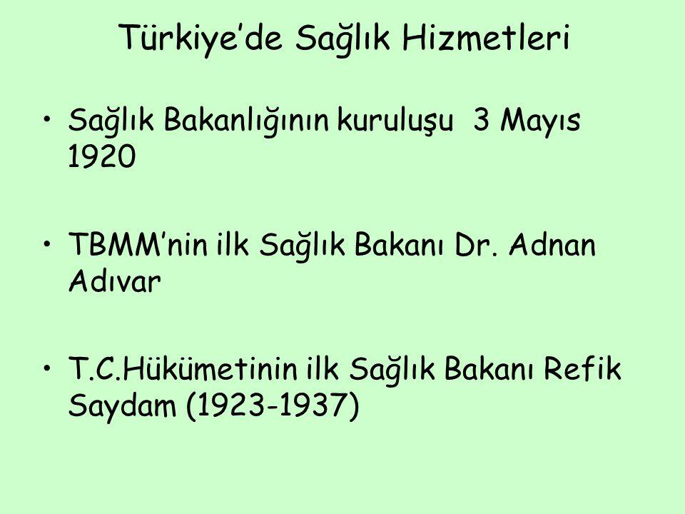Türkiye'de Sağlık Hizmetleri Sağlık Bakanlığının kuruluşu 3 Mayıs 1920 TBMM'nin ilk Sağlık Bakanı Dr. Adnan Adıvar T.C.Hükümetinin ilk Sağlık Bakanı R