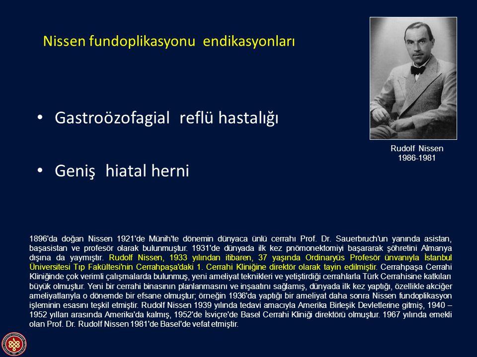 Gastroözofagial reflü hastalığı Geniş hiatal herni Nissen fundoplikasyonu endikasyonları Rudolf Nissen 1986-1981 1896'da doğan Nissen 1921'de Münih'te