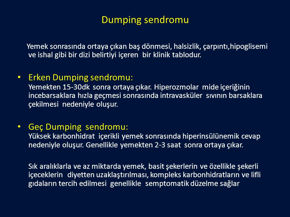Dumping sendromu Yemek sonrasında ortaya çıkan baş dönmesi, halsizlik, çarpıntı,hipoglisemi ve ishal gibi bir dizi belirtiyi içeren bir klinik tablodu