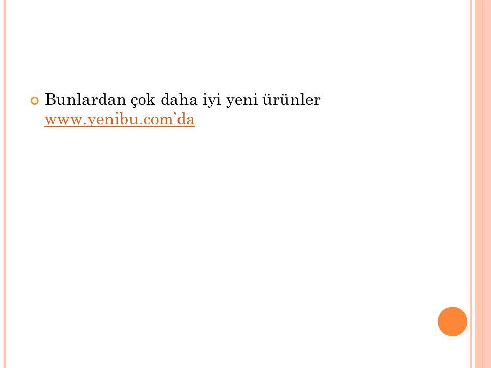 Bunlardan çok daha iyi yeni ürünler www.yenibu.com'da www.yenibu.com'da