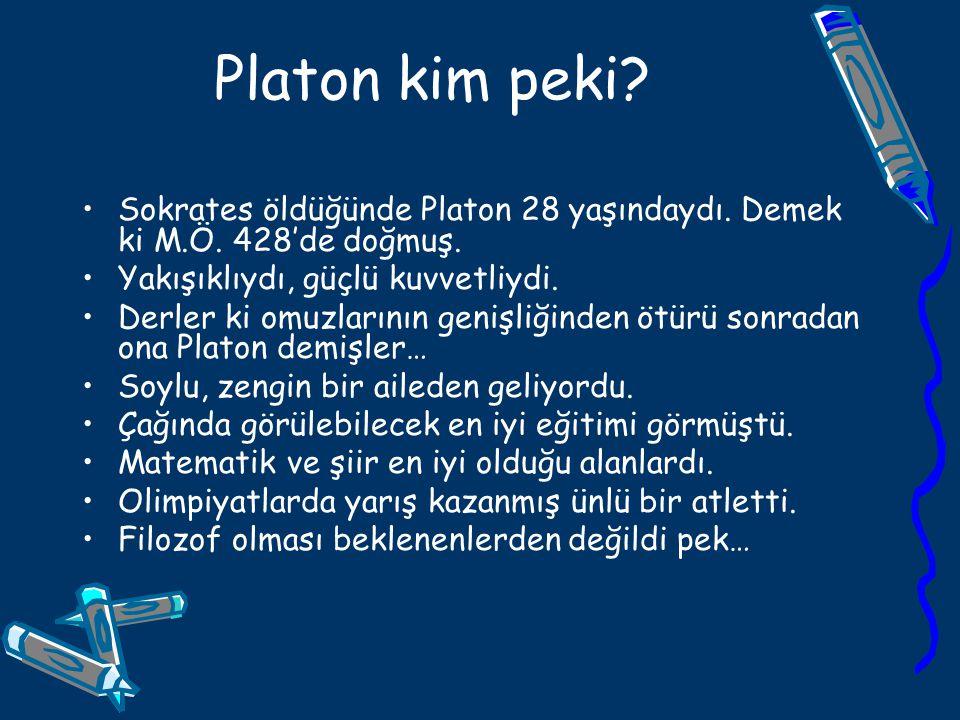 Platon kim peki? Sokrates öldüğünde Platon 28 yaşındaydı. Demek ki M.Ö. 428'de doğmuş. Yakışıklıydı, güçlü kuvvetliydi. Derler ki omuzlarının genişliğ