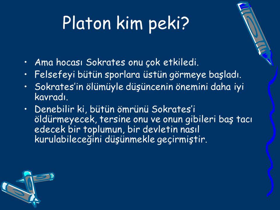 Platon kim peki? Ama hocası Sokrates onu çok etkiledi. Felsefeyi bütün sporlara üstün görmeye başladı. Sokrates'in ölümüyle düşüncenin önemini daha iy