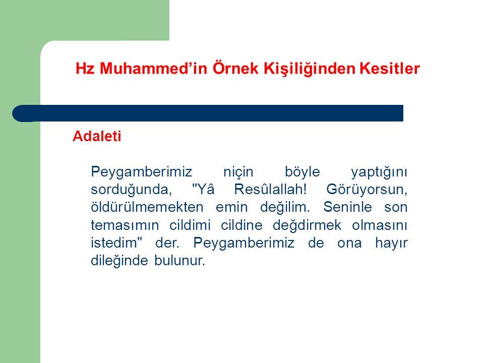 Hz Muhammed'in Örnek Kişiliğinden Kesitler Adaleti Peygamberimiz niçin böyle yaptığını sorduğunda, Yâ Resûlallah.