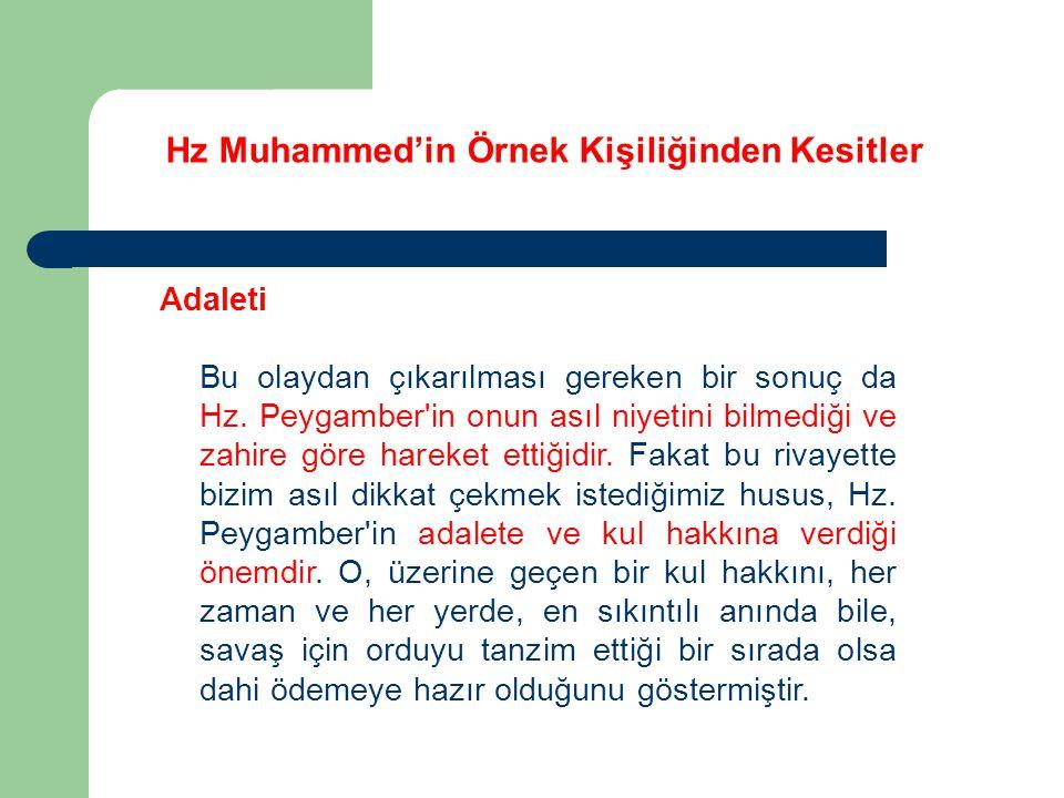 Hz Muhammed'in Örnek Kişiliğinden Kesitler Adaleti Bu olaydan çıkarılması gereken bir sonuç da Hz. Peygamber'in onun asıl niyetini bilmediği ve zahire