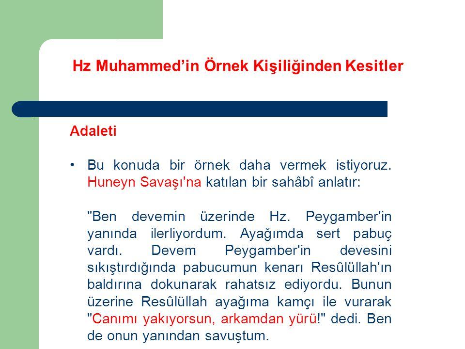 Hz Muhammed'in Örnek Kişiliğinden Kesitler Adaleti Bu konuda bir örnek daha vermek istiyoruz. Huneyn Savaşı'na katılan bir sahâbî anlatır: