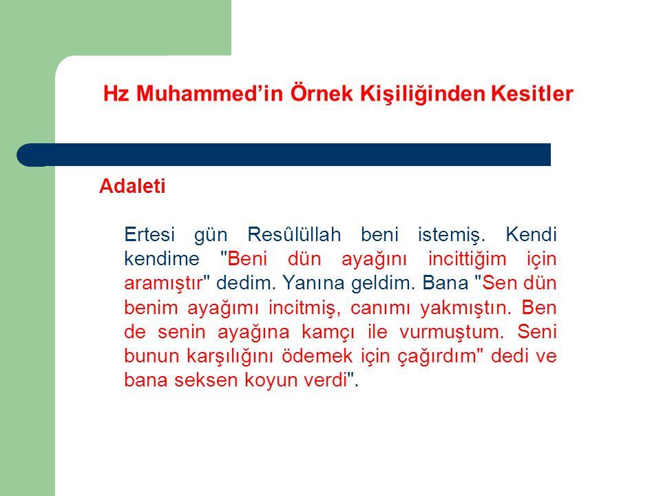 Hz Muhammed'in Örnek Kişiliğinden Kesitler Adaleti Ertesi gün Resûlüllah beni istemiş. Kendi kendime