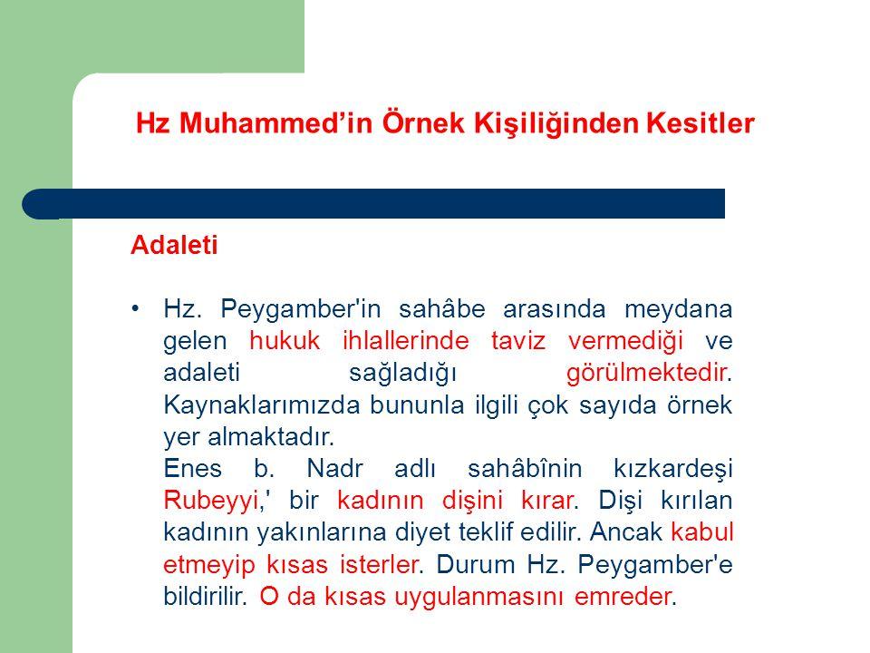 Hz Muhammed'in Örnek Kişiliğinden Kesitler Adaleti Hz. Peygamber'in sahâbe arasında meydana gelen hukuk ihlallerinde taviz vermediği ve adaleti sağlad