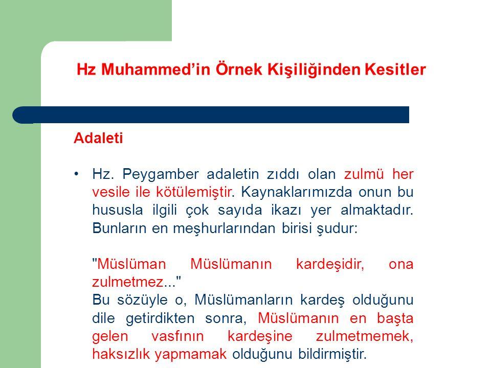 Hz Muhammed'in Örnek Kişiliğinden Kesitler Adaleti Hz. Peygamber adaletin zıddı olan zulmü her vesile ile kötülemiştir. Kaynaklarımızda onun bu hususl