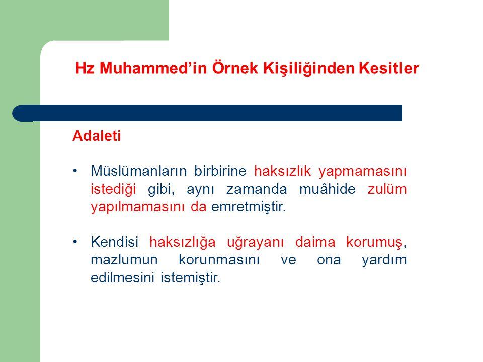 Hz Muhammed'in Örnek Kişiliğinden Kesitler Adaleti Müslümanların birbirine haksızlık yapmamasını istediği gibi, aynı zamanda muâhide zulüm yapılmamasını da emretmiştir.