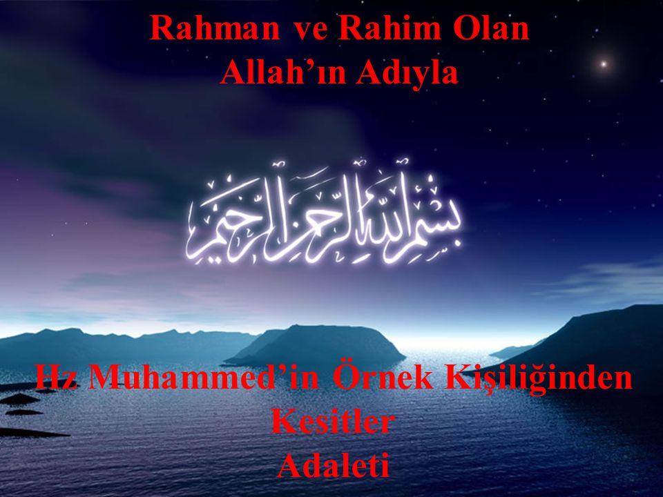 Rahman ve Rahim Olan Allah'ın Adıyla Hz Muhammed'in Örnek Kişiliğinden Kesitler Adaleti