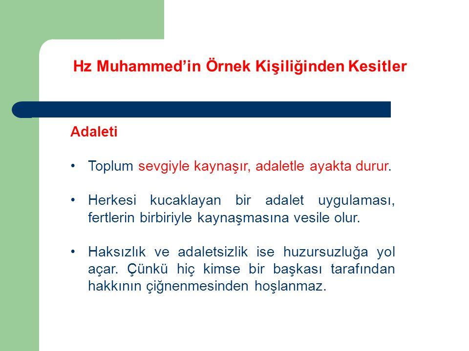 Hz Muhammed'in Örnek Kişiliğinden Kesitler Adaleti Toplum sevgiyle kaynaşır, adaletle ayakta durur. Herkesi kucaklayan bir adalet uygulaması, fertleri