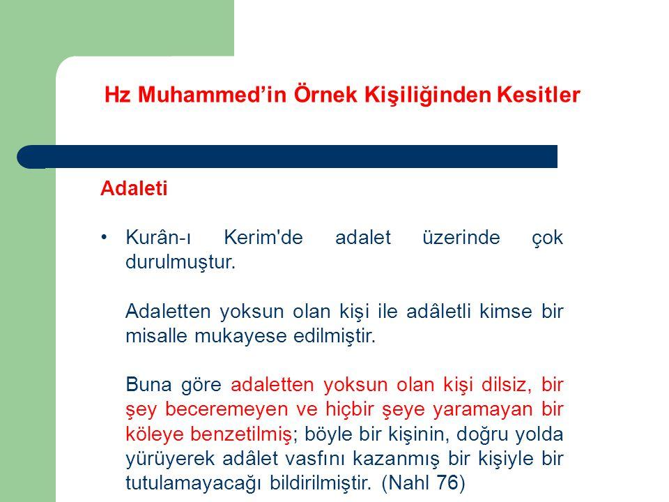 Hz Muhammed'in Örnek Kişiliğinden Kesitler Adaleti Kurân-ı Kerim'de adalet üzerinde çok durulmuştur. Adaletten yoksun olan kişi ile adâletli kimse bir