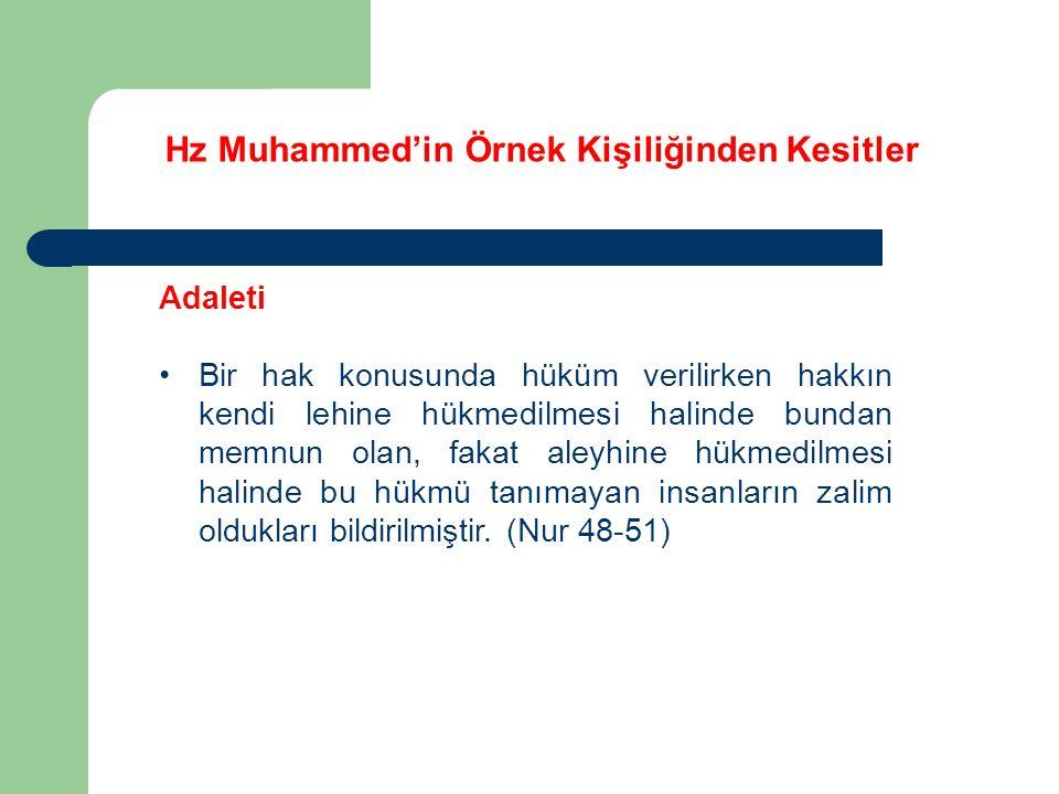 Hz Muhammed'in Örnek Kişiliğinden Kesitler Adaleti Bir hak konusunda hüküm verilirken hakkın kendi lehine hükmedilmesi halinde bundan memnun olan, fak