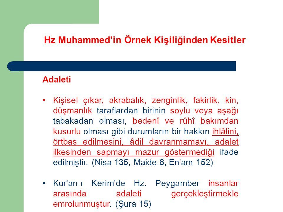 Hz Muhammed'in Örnek Kişiliğinden Kesitler Adaleti Kişisel çıkar, akrabalık, zenginlik, fakirlik, kin, düşmanlık taraflardan birinin soylu veya aşağı
