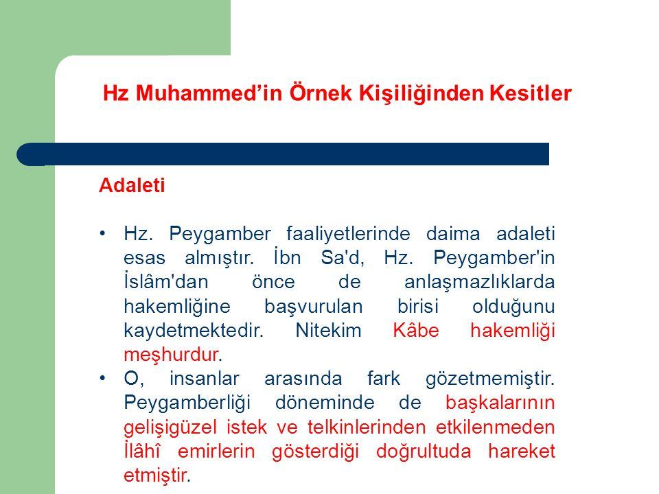 Hz Muhammed'in Örnek Kişiliğinden Kesitler Adaleti Hz. Peygamber faaliyetlerinde daima adaleti esas almıştır. İbn Sa'd, Hz. Peygamber'in İslâm'dan önc