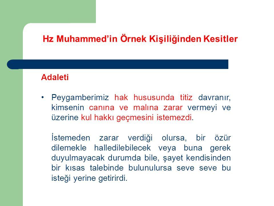 Hz Muhammed'in Örnek Kişiliğinden Kesitler Adaleti Peygamberimiz hak hususunda titiz davranır, kimsenin canına ve malına zarar vermeyi ve üzerine kul