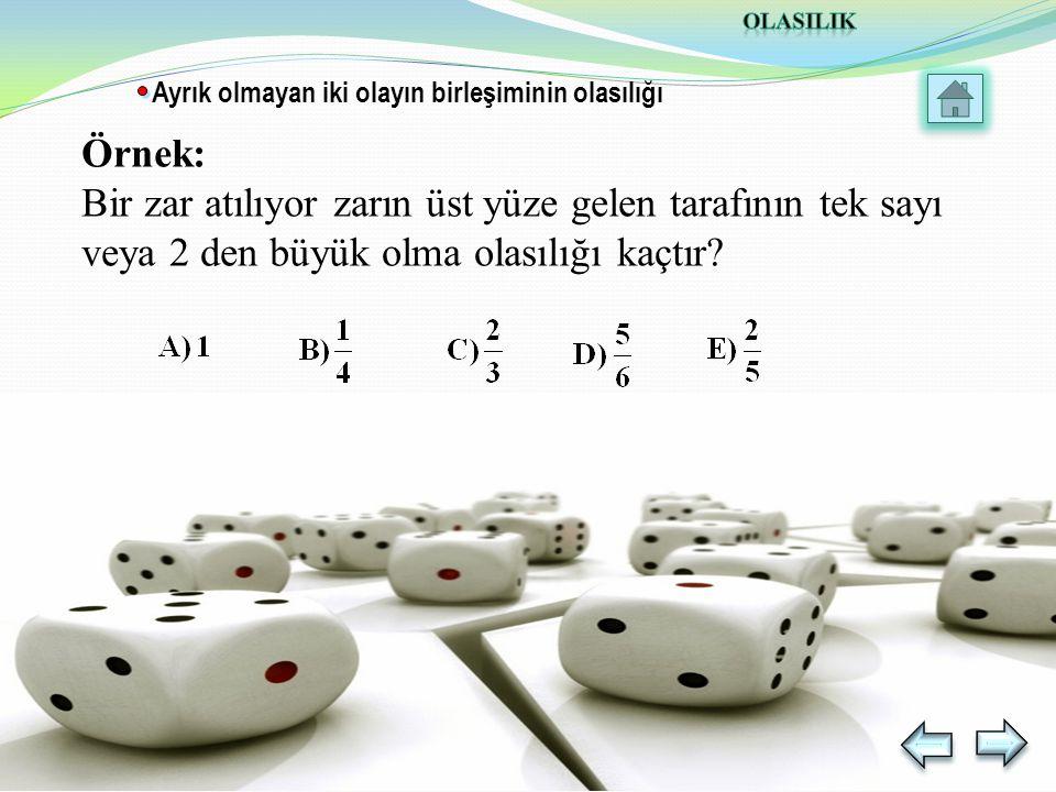 Örnek: Bir zar atılıyor zarın üst yüze gelen tarafının tek sayı veya 2 den büyük olma olasılığı kaçtır.