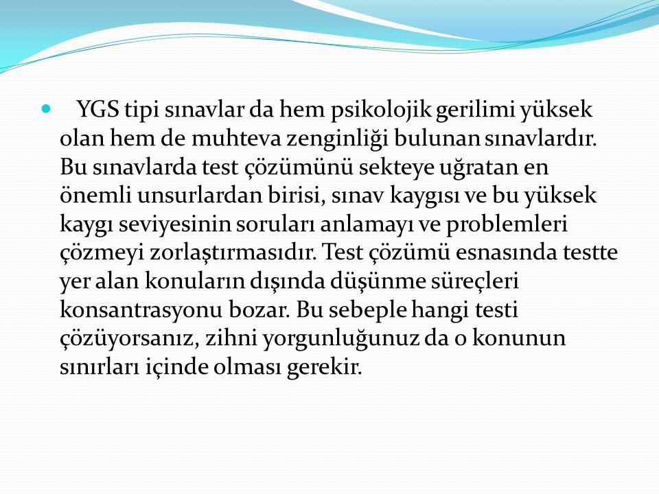 YGS tipi sınavlar da hem psikolojik gerilimi yüksek olan hem de muhteva zenginliği bulunan sınavlardır. Bu sınavlarda test çözümünü sekteye uğratan en