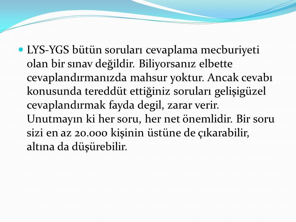LYS-YGS bütün soruları cevaplama mecburiyeti olan bir sınav değildir.