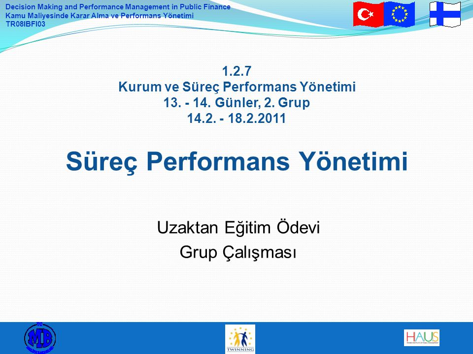Decision Making and Performance Management in Public Finance Kamu Maliyesinde Karar Alma ve Performans Yönetimi TR08IBFI03 1.2.7 Kurum ve Süreç Performans Yönetimi 13.