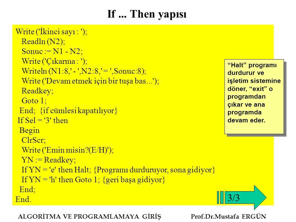 ALGORİTMA VE PROGRAMLAMAYA GİRİŞ Prof.Dr.Mustafa ERGÜN Write ('İkinci sayı : '); Readln (N2); Sonuc := N1 - N2; Write ('Çıkarma : '); Writeln (N1:8,'