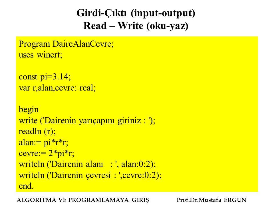 ALGORİTMA VE PROGRAMLAMAYA GİRİŞ Prof.Dr.Mustafa ERGÜN Program DaireAlanCevre; uses wincrt; const pi=3.14; var r,alan,cevre: real; begin write ('Daire
