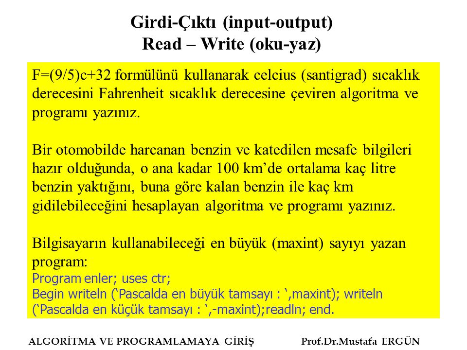 ALGORİTMA VE PROGRAMLAMAYA GİRİŞ Prof.Dr.Mustafa ERGÜN F=(9/5)c+32 formülünü kullanarak celcius (santigrad) sıcaklık derecesini Fahrenheit sıcaklık de