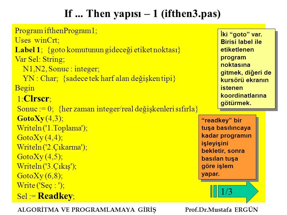 ALGORİTMA VE PROGRAMLAMAYA GİRİŞ Prof.Dr.Mustafa ERGÜN Program ifthenProgram1; Uses winCrt; Label 1; {goto komutunun gideceği etiket noktası} Var Sel:
