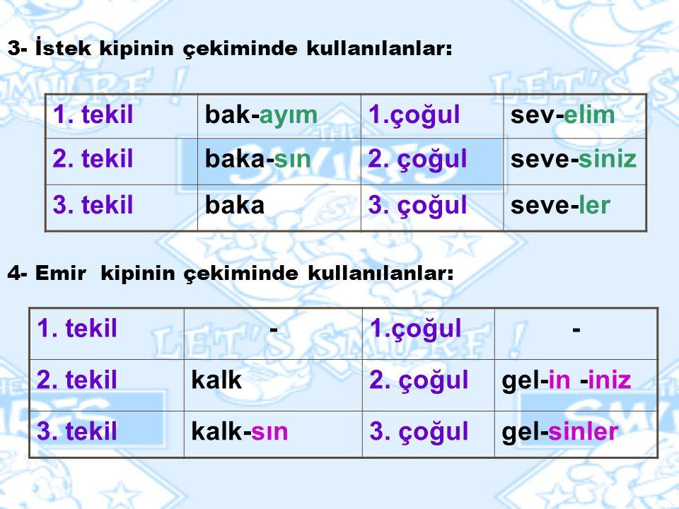 4- Emir kipinin çekiminde kullanılanlar: 1.tekilbak-ayım1.çoğulsev-elim 2.