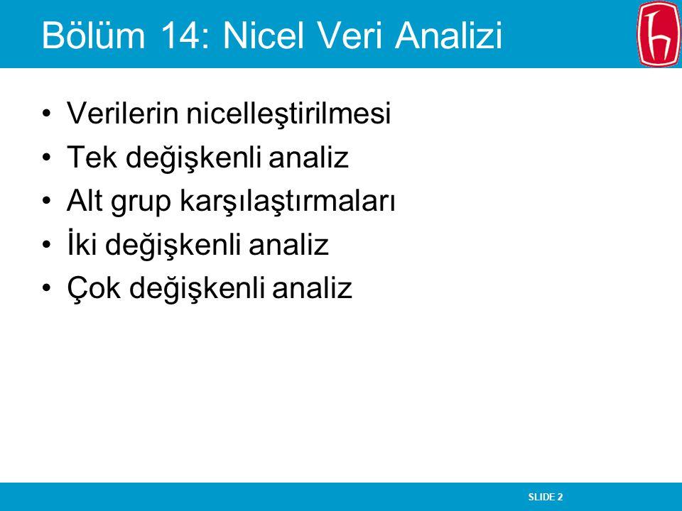 SLIDE 2 Bölüm 14: Nicel Veri Analizi Verilerin nicelleştirilmesi Tek değişkenli analiz Alt grup karşılaştırmaları İki değişkenli analiz Çok değişkenli
