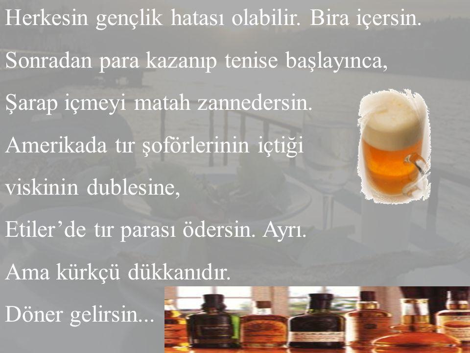 Herkesin gençlik hatası olabilir.Bira içersin.