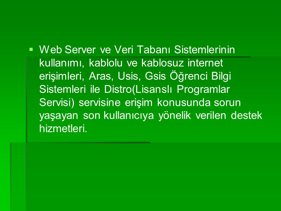  Web Server ve Veri Tabanı Sistemlerinin kullanımı, kablolu ve kablosuz internet erişimleri, Aras, Usis, Gsis Öğrenci Bilgi Sistemleri ile Distro(Lis