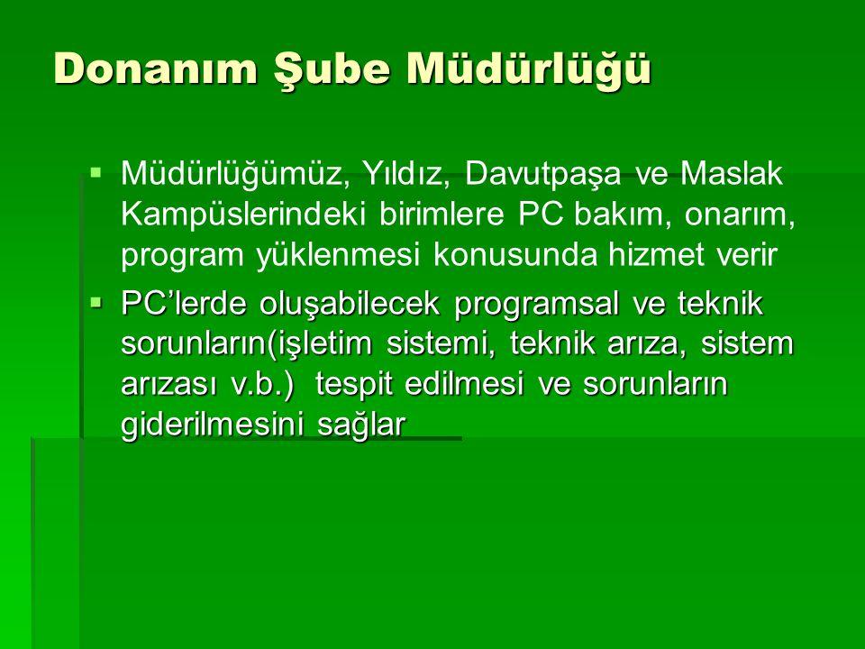 Donanım Şube Müdürlüğü  Müdürlüğümüz, Yıldız, Davutpaşa ve Maslak Kampüslerindeki birimlere PC bakım, onarım, program yüklenmesi konusunda hizmet ver
