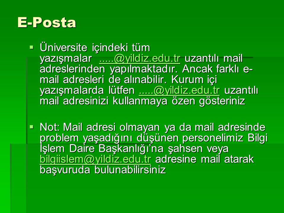 E-Posta  Üniversite içindeki tüm yazışmalar.....@yildiz.edu.tr uzantılı mail adreslerinden yapılmaktadır. Ancak farklı e- mail adresleri de alınabili