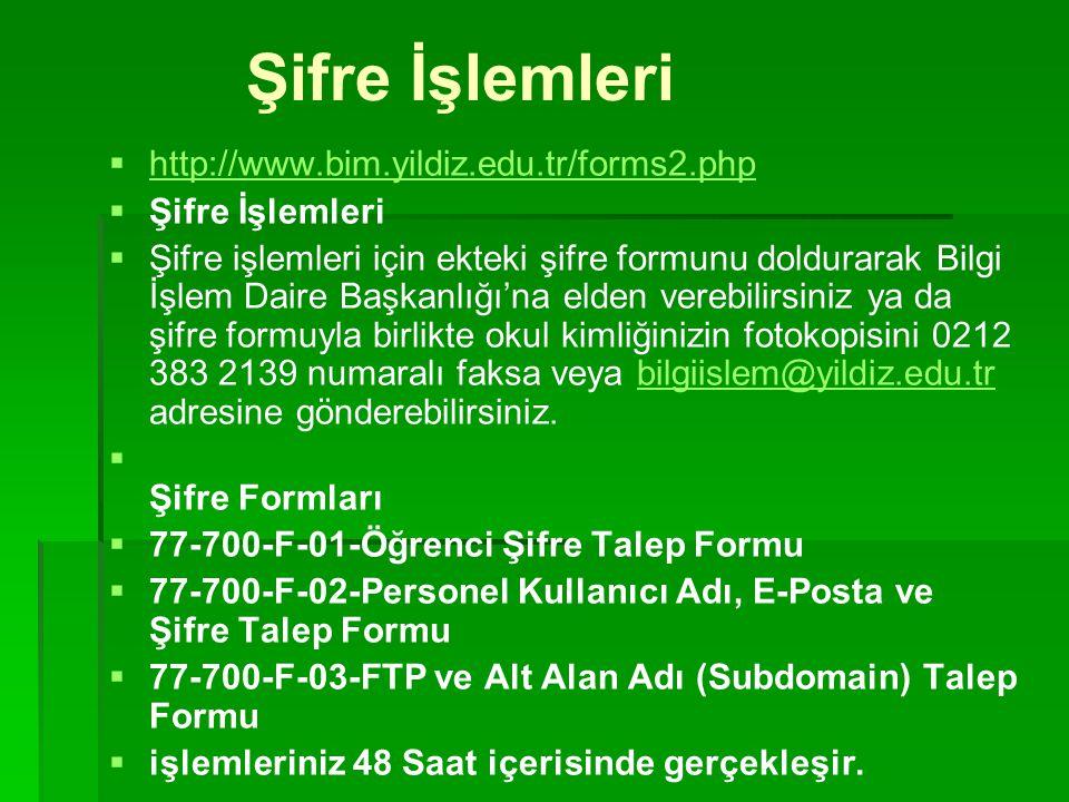 Şifre İşlemleri  http://www.bim.yildiz.edu.tr/forms2.php http://www.bim.yildiz.edu.tr/forms2.php  Şifre İşlemleri  Şifre işlemleri için ekteki şifr