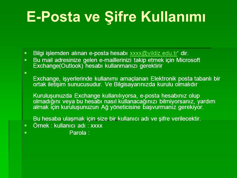 E-Posta ve Şifre Kullanımı  Bilgi işlemden alınan e-posta hesabı xxxx@yildiz.edu.tr' dir.xxxx@yildiz.edu.tr  Bu mail adresinize gelen e-maillerinizi