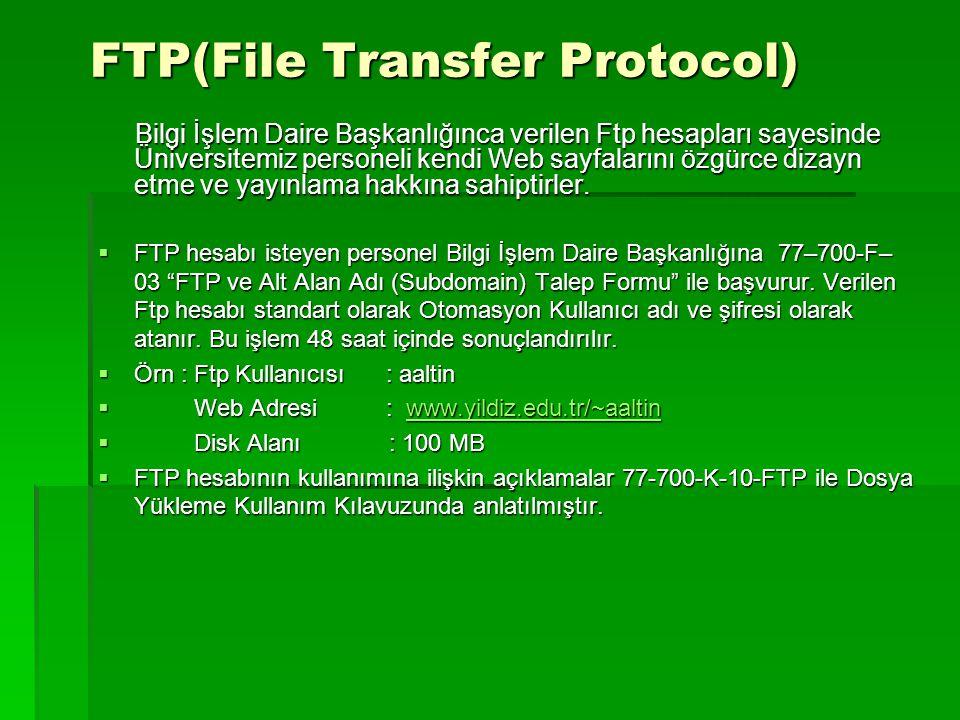 FTP(File Transfer Protocol) FTP(File Transfer Protocol) Bilgi İşlem Daire Başkanlığınca verilen Ftp hesapları sayesinde Üniversitemiz personeli kendi