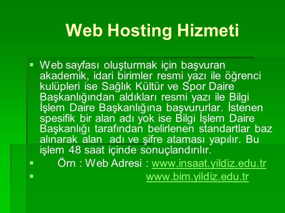 Web Hosting Hizmeti  Web sayfası oluşturmak için başvuran akademik, idari birimler resmi yazı ile öğrenci kulüpleri ise Sağlık Kültür ve Spor Daire B