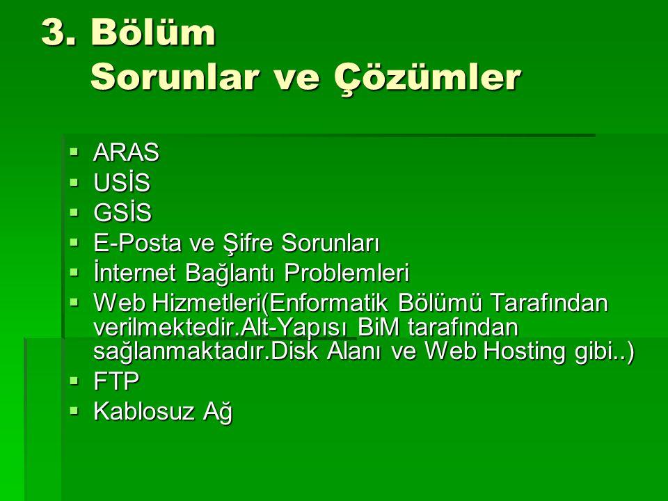 3. Bölüm Sorunlar ve Çözümler  ARAS  USİS  GSİS  E-Posta ve Şifre Sorunları  İnternet Bağlantı Problemleri  Web Hizmetleri(Enformatik Bölümü Tar