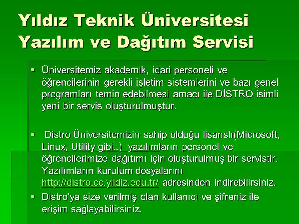 Yıldız Teknik Üniversitesi Yazılım ve Dağıtım Servisi  Üniversitemiz akademik, idari personeli ve öğrencilerinin gerekli işletim sistemlerini ve bazı