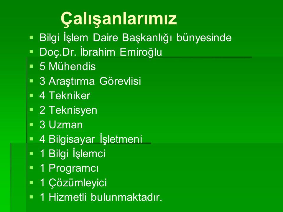 Çalışanlarımız  Bilgi İşlem Daire Başkanlığı bünyesinde  Doç.Dr. İbrahim Emiroğlu  5 Mühendis  3 Araştırma Görevlisi  4 Tekniker  2 Teknisyen 