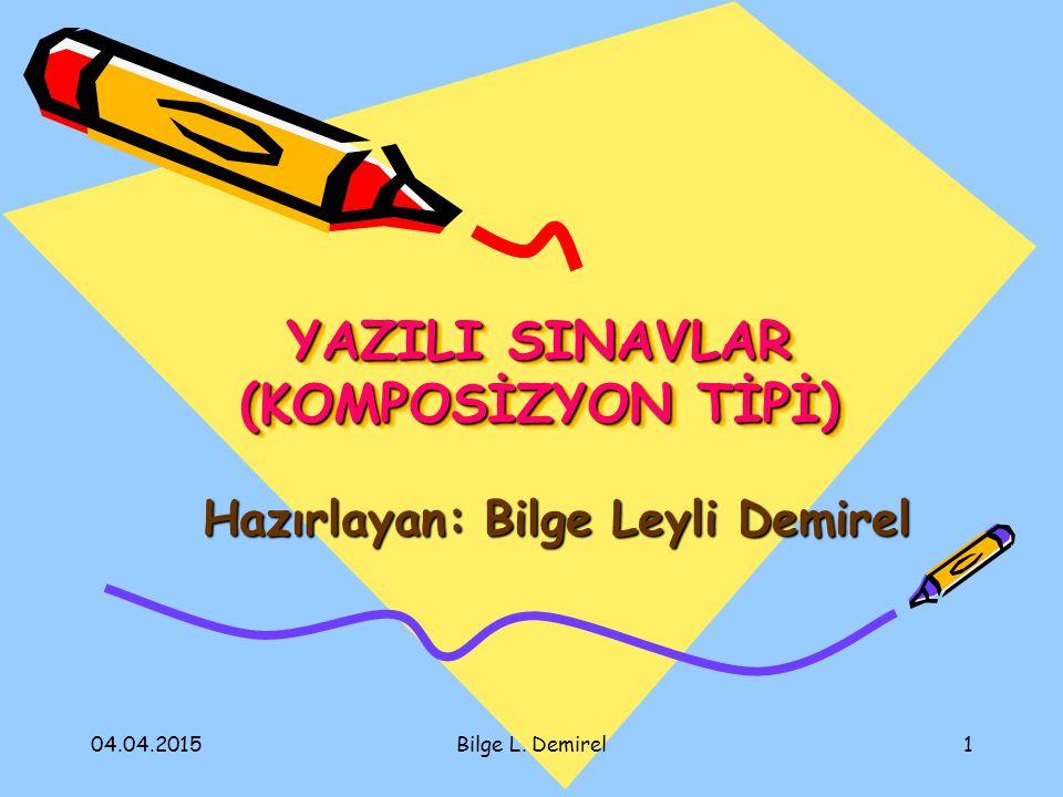 04.04.2015Bilge L. Demirel1 YAZILI SINAVLAR (KOMPOSİZYON TİPİ) Hazırlayan: Bilge Leyli Demirel