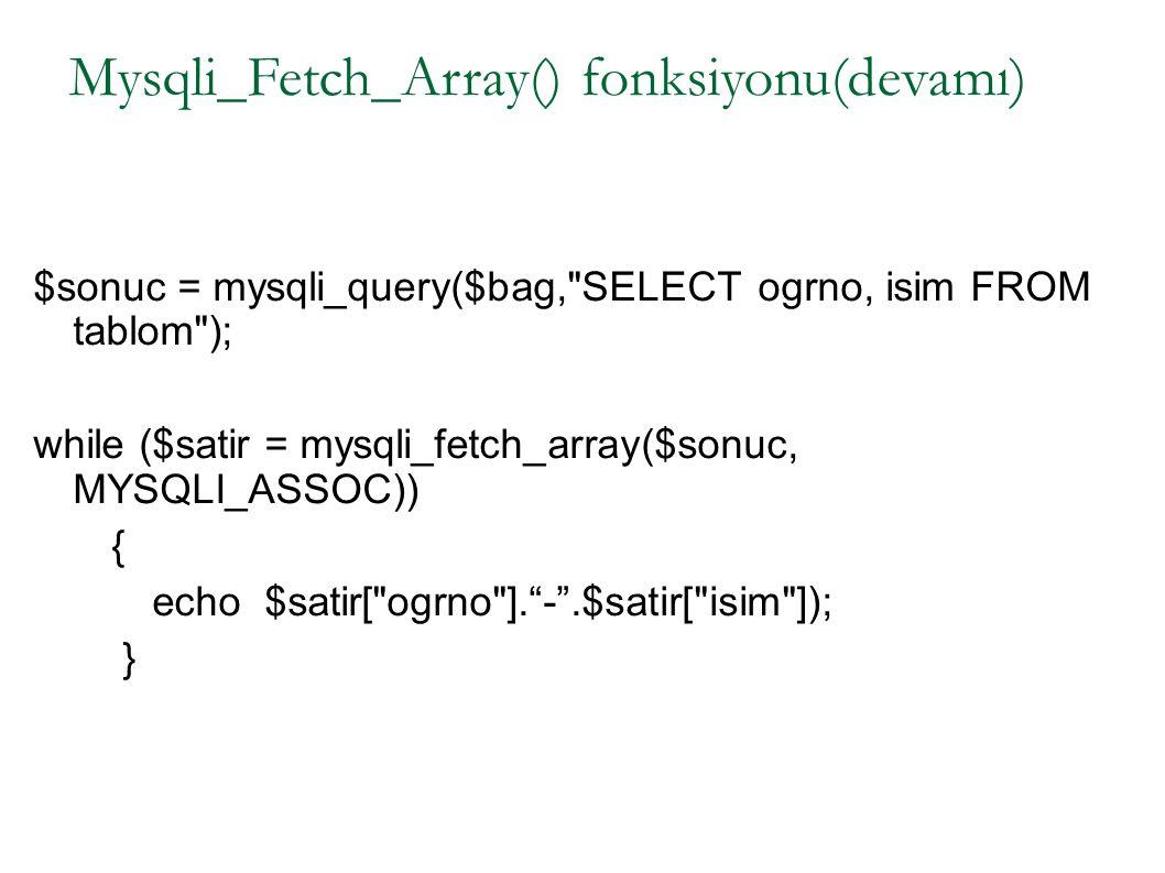 Mysqli_Fetch_Array() fonksiyonu(devamı) $sonuc = mysqli_query($bag,