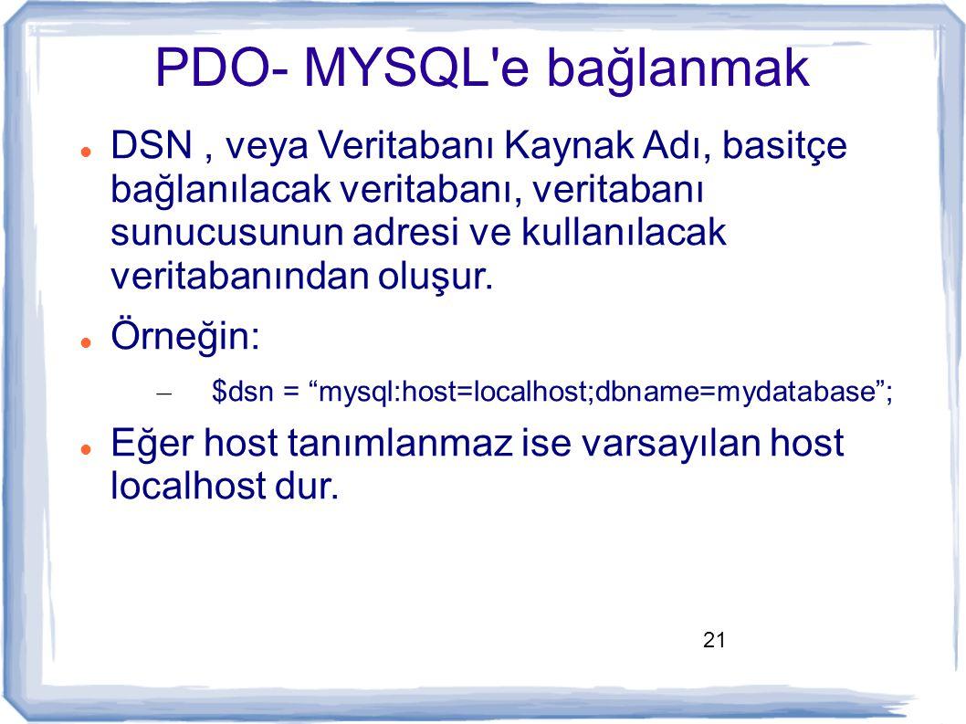 21 PDO- MYSQL'e bağlanmak DSN, veya Veritabanı Kaynak Adı, basitçe bağlanılacak veritabanı, veritabanı sunucusunun adresi ve kullanılacak veritabanınd
