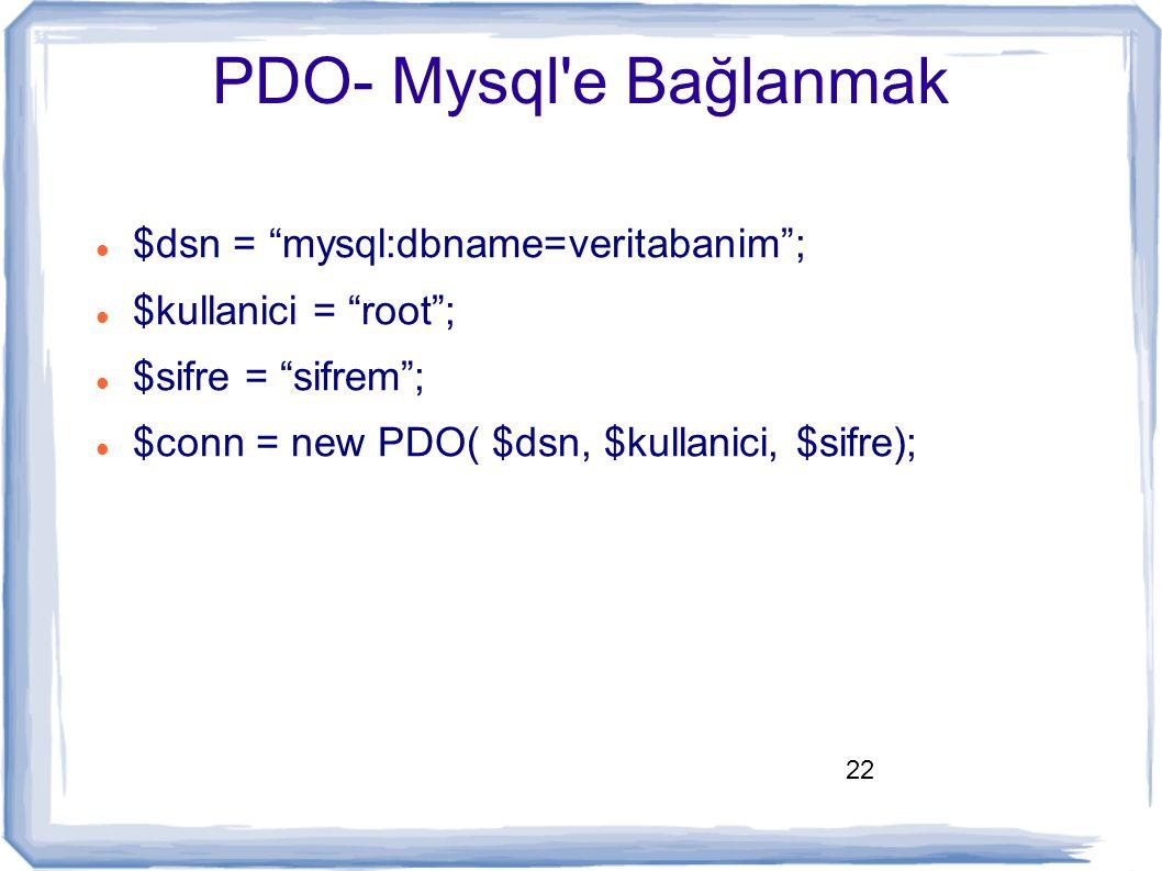 "22 PDO- Mysql'e Bağlanmak $dsn = ""mysql:dbname=veritabanim""; $kullanici = ""root""; $sifre = ""sifrem""; $conn = new PDO( $dsn, $kullanici, $sifre);"